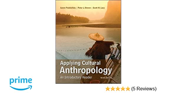 Applying cultural anthropology an introductory reader aaron applying cultural anthropology an introductory reader aaron podolefsky peter j brown scott m lacy 9780078117039 amazon books fandeluxe Image collections