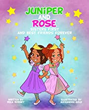 Juniper and Rose - Sisters First, and Best Friends Forever: a Children's Book About Siblings, Conflict and Friendship