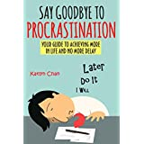 Say Goodbye to Procrastination: Your Guide to Achieving More in Life and No More Delay