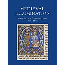 Medieval Illumination: Manuscript Art in England and France, 700-1200