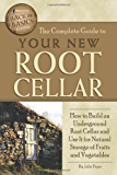The Complete Guide to Your New Root Cellar: How to Build an Underground Root Cellar and Use It for Natural Storage of Fruits and Vegetables (Back-To-Basics)