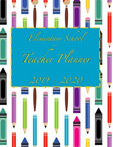Elementary School Teacher Planner 2019 - 2020: Student Roster - Lesson Organizer - Weekly Time Management - Teaching Curriculum Calendar Notebook - Crayons