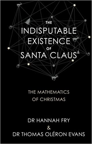 The Indisputable Existence of Santa Claus: Amazon.co.uk: Dr Hannah Fry, Dr  Thomas Oléron Evans: 9780857524607: Books