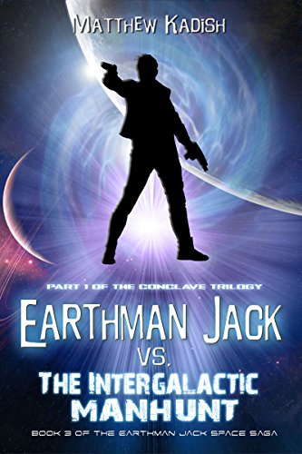 Earthman Jack vs. The Intergalactic Manhunt: Book 1 Of The Conclave Trilogy (Earthman Jack Space Saga 3) (Galaxy Note 1 Vs Galaxy Note 2)
