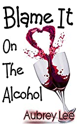 Blame It On The Alcohol: A Chick Lit Comedy Romance (More Than Friends Book 1) (English Edition)