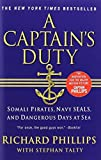 A Captain's Duty: Somali Pirates, Navy SEALs, and Dangerous Days at Sea by Phillips, Richard (2011) Paperback