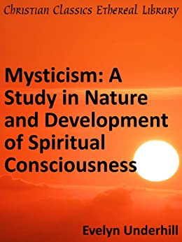 Mysticism: A Study in Nature and Development of Spiritual Consciousness - Enhanced Version by [Underhill, Evelyn]