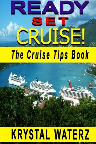 Ready, Set, Cruise!: Essential Cruise Tips - What To Know Before You Go (Tips and Advice on Cruising) (Volume 1)