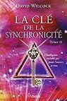 La clé de la synchronicité, tome 2 : L'intelligence invisible qui guide l'univers et vous par Wilcock