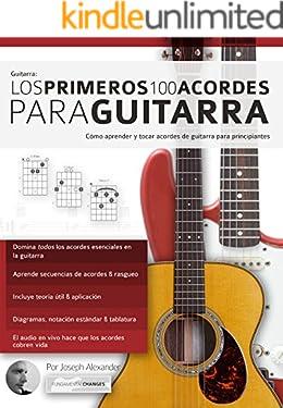 Guitarra: Los primeros 100 acordes para guitarra: Cómo aprender y tocar acordes de guitarra para principiantes (Spanish Edition)