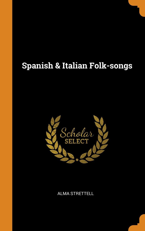 Spanish & Italian Folk-Songs: Alma Strettell: 9780342784134