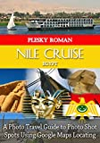 Nile Cruise Egypt: A Photo Travel Guide to Photo Shot Spots Using Google Maps Locating – From Cairo to Abu Simbel (Big Trip Book 12)