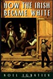 How the Irish Became White, Noel Ignatiev, 0415918251