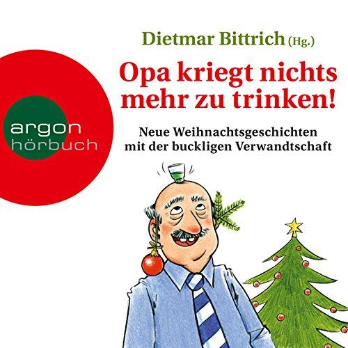 Opa kriegt nichts mehr zu trinken!: Neue Weihnachtsgeschichten mit der buckligen Verwandtschaft