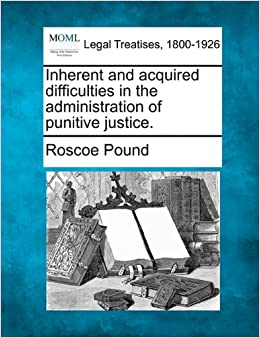 Inherent and acquired difficulties in the administration of punitive justice.