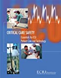Critical Care Safety : Essentials for ICU Patient Care and Technology, ECRI Institute, 0977914259