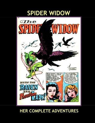 Spider Widow: Her Complete Adventures From Feature Comics & Police Comics -- Guest-Starring The Phantom lady and The Raven -- All Stories - No Ads - Phantom Lady Comics