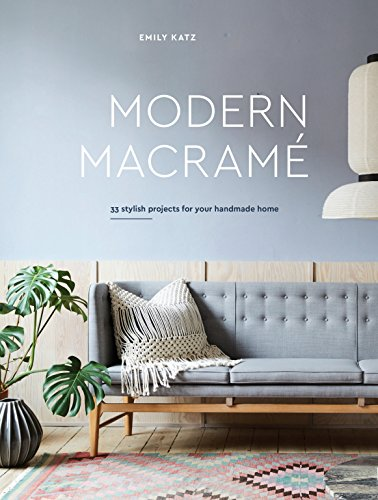 Modern Macrame: 33 Stylish Projects for Your Handmade Home [Katz, Emily] (Tapa Dura)