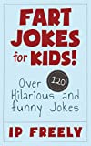Jokes: Fart Jokes for Kids!: Over 120 Hilarious and Funny Jokes (Jokes, Jokes For Kids, Jokes And Riddles, Yo Mama Jokes, Funny Jokes, Knock Knock Jokes, Brain Teasers, Rhymes)