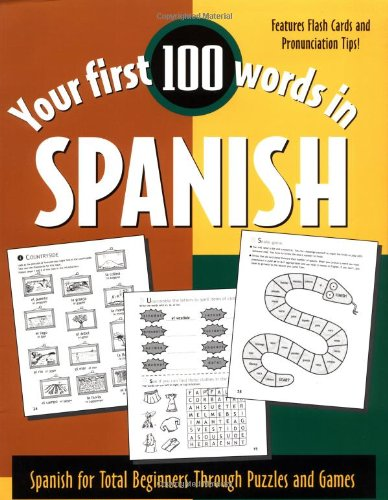 Your First 100 Words in Spanish : Spanish for Total Beginners Through Puzzles and Games