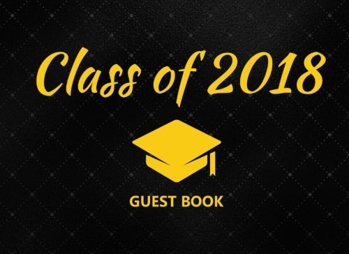 Class of 2018 Guest Book: Black And Yellow Graduation Party Decoration Congratulations Graduate Gift (Tassel Grads) PDF