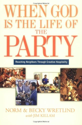 When God is the Life of the Party: Reaching Neighbors Through Creative Hospitality PDF