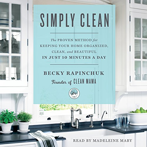 Simply Clean: The Proven Method for Keeping Your Home Organized, Clean, and Beautiful in Just 10 Minutes a Day Audiobook [Free Download by Trial] thumbnail
