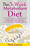 3 hour diet - The 3-Week Metabolism Diet: A Simple Metabolism Focused Diet Guaranteed to Shed 4-12 Inches and 9-21 Pounds of Stubborn Belly Fat