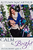 Calm & Bright: A Clean And Sweet Christian Romance In Idaho At Christmas (huckleberry Lake Book 1)