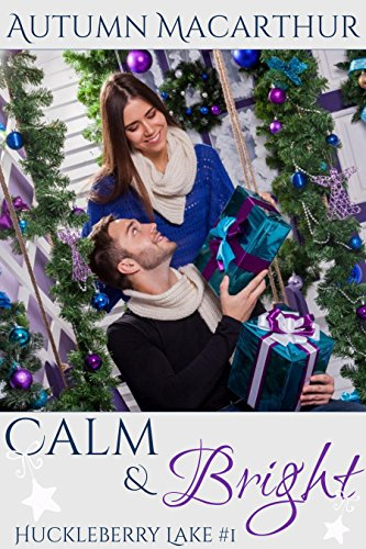 Calm & Bright: A clean and sweet Christian romance in Idaho at Christmas (Huckleberry Lake Book 1) by [Macarthur, Autumn]