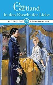 106. In Den Fesseln der Liebe (Die zeitlose Romansammlung von Barbara Cartland) (German Edition)