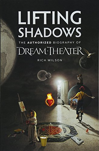 Lifting Shadows the Authorized Biography of Dream Theater [Wilson, Rich] (Tapa Blanda)