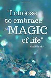 """I choose to embrace the MAGIC of life"" Journal Notebook: Turquoise Sparkle Edition"