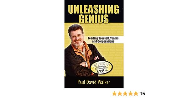 Unleashing Genius Leading Yourself Teams And Corporations Walker Paul David 9781600373411 Amazon Com Books