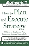 How to Plan and Execute Strategy: 24 Steps to Implement Any Corporate Strategy Successfully (The McGraw-Hill Professional Education Series)