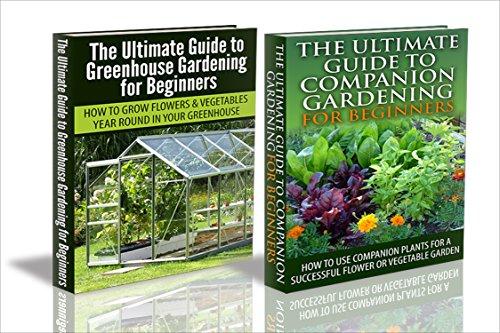 Gardening Box Set #6: Ultimate Guide To Greenhouse Gardening & Ultimate Guide To Companion Gardening For Beginners (Container Gardening, Backyard Gardening, ... Bed Gardening, Square Foot Gardening)
