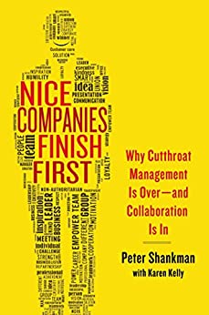 Nice Companies Finish First: Why Cutthroat Management Is Over--and Collaboration Is In by [Shankman, Peter]