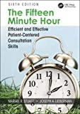 The Fifteen Minute Hour: Efficient and Effective Patient-Centered Consultation Skills, Sixth Edition