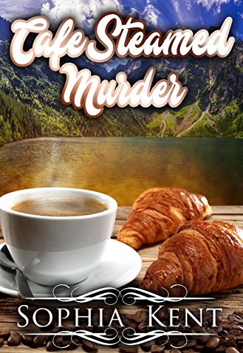 A Cafe Steamed Murder Lake Happenstance Coffeeshop Cozy Mystery Series Book 2 By