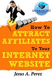 How To Attract Affiliates To Your Internet Website