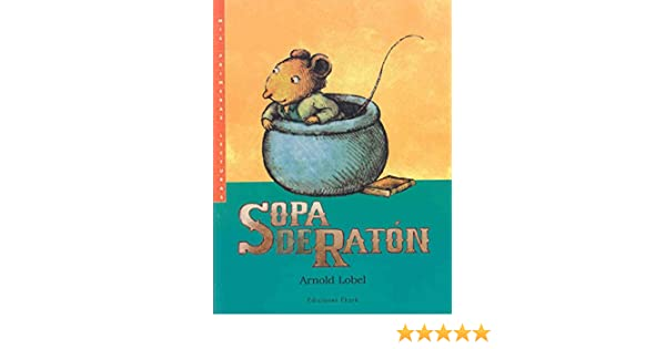 Sopa de raton / Mouse Soup (I Can Read! - Level 2) (Spanish Edition): Arnold Lobel, Brenda Bellorin: 9789802572861: Amazon.com: Books