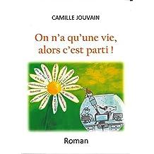 On n'a qu'une vie, alors c'est parti ! (French Edition)