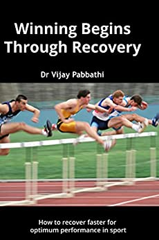 Winning Begins Through Recovery: How to recover faster for optimum performance in sport by [Pabbathi, Vijay]