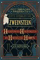 Korte verhalen van Zweinstein: heldenmoed, hartenleed en hachelijke hobby's (Pottermore Presents (Nederlands))