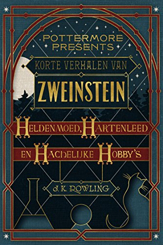 Korte verhalen van Zweinstein: heldenmoed, hartenleed en hachelijke hobby's (Pottermore Presents (Nederlands)) (Dutch (Witches From Hocus Pocus)