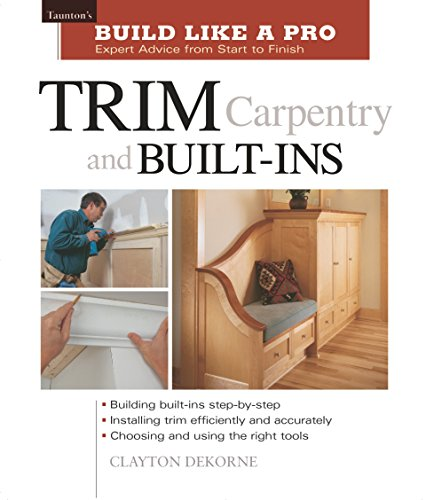 Pdf Home Trim Carpentry and Built-Ins: Taunton's BLP: Expert Advice from Start to Finish (Taunton's Build Like a Pro)