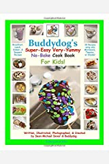 Buddydog's Super-Easy Very-Yummy No-Bake Cook Book For Kids Paperback