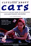 Clueless About Cars: An Easy Guide to Car Maintenance and Repair (The Clueless series)
