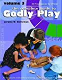 The Complete Guide to Godly Play, Vol. 3: An Imaginative Method for Presenting Scripture Stories to Children