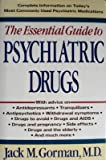 The Essential Guide to Psychiatric Drugs, Gorman, Jack M., 0312043139